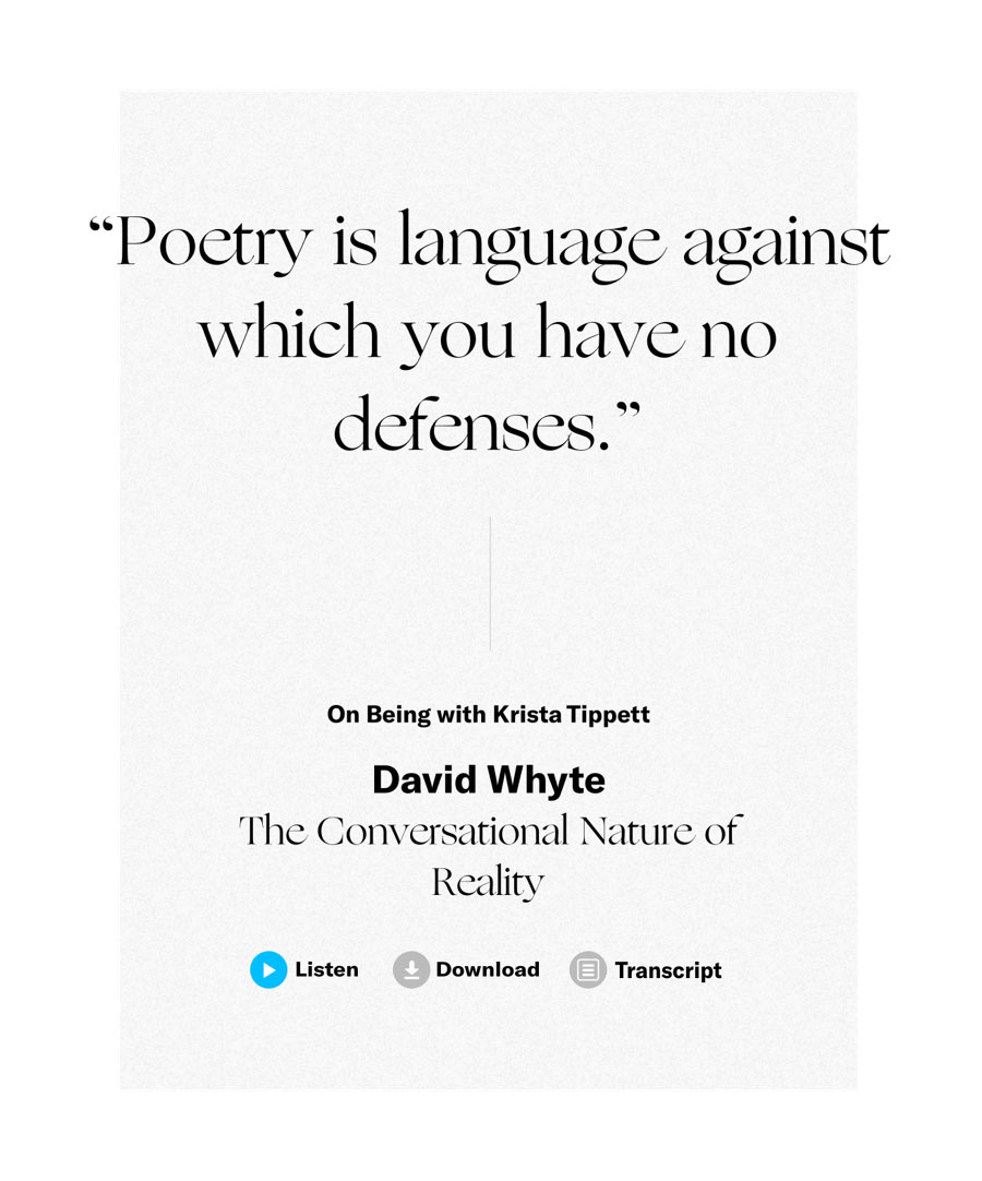 Poetry is language against which you have no defenses.