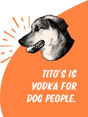 Tito's is vodka for dog people